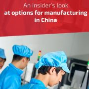 An insiders look at options for manufacturing in China